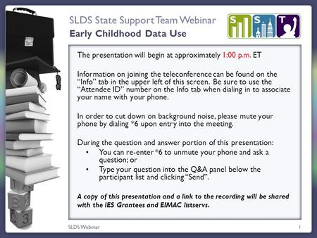 SLDS State Support Team Webinar SLDS Webinar1 The presentation will begin at approximately 1:00 p.m. ET Information on joining the teleconference can be.