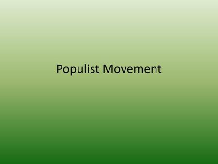 "Populist Movement. ""There is something radically wrong. The railroads have never been so prosperous. The banks have never done a better business. Manufacturing."