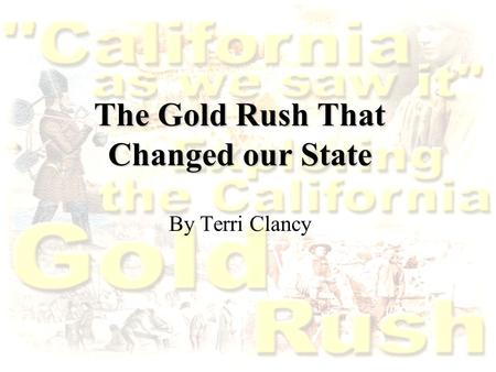 California Here I Come! The Gold Rush That Changed our State By Terri Clancy.