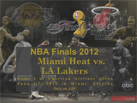 NBA Finals 2012 Miami Heat vs. LA Lakers Game 1 at American Airlines Arena June 4 th, 2012 in Miami, Florida Only on ABC.