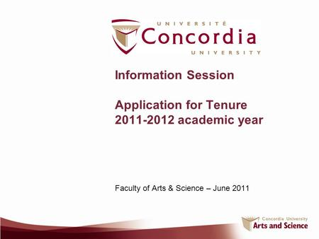 Information Session Application for Tenure 2011-2012 academic year Faculty of Arts & Science – June 2011.