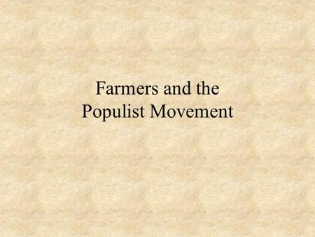 Farmers and the Populist Movement. Farmers Face Economic Problems Bad weather would often put farmers in debt Poor crop prices made it difficult for farmer.