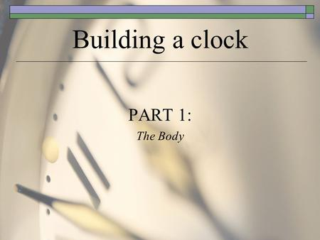 Building a clock PART 1: The Body. Gathering materials  The wood that you will be using is called Maple. You can identify it by knowing that it is: Heavy.