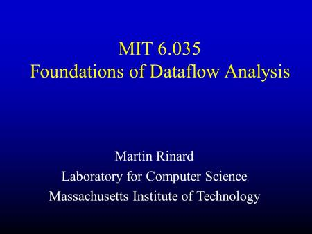MIT 6.035 Foundations of Dataflow Analysis Martin Rinard Laboratory for Computer Science Massachusetts Institute of Technology.