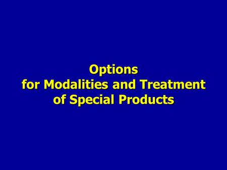 Options for Modalities and Treatment of Special Products.