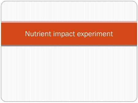 Nutrient impact experiment. Activity Learning intention: - Create a model nutrient flow between land and water Success criteria: -Read about the transfer.