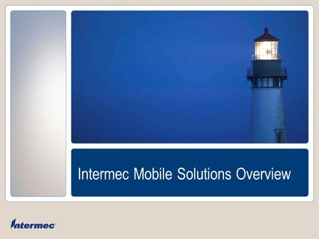 "Intermec Mobile Solutions Overview. Slide 2 Intermec is a Verizon Wireless ""BSA Partner"" (Business Solutions Alliance) Relationship with VZW established."