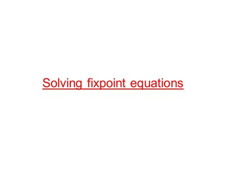 Solving fixpoint equations