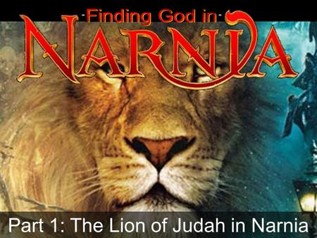 Part 1: The Lion of Judah in Narnia. C.S. Lewis (Clive Staples Lewis) 1898 – 1963 C.S. Lewis (Clive Staples Lewis) 1898 – 1963.
