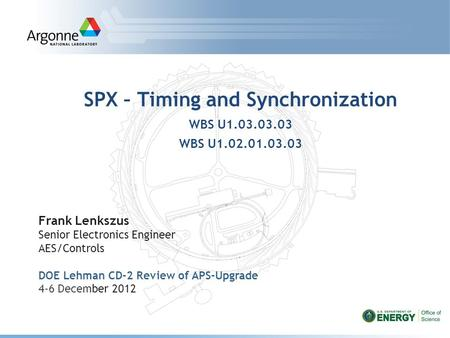 SPX – Timing and Synchronization WBS U1.03.03.03 WBS U1.02.01.03.03 Frank Lenkszus Senior Electronics Engineer AES/Controls DOE Lehman CD-2 Review of APS-Upgrade.