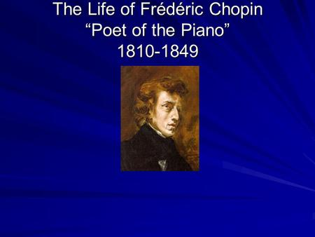 "The Life of Frédéric Chopin ""Poet of the Piano"" 1810-1849."
