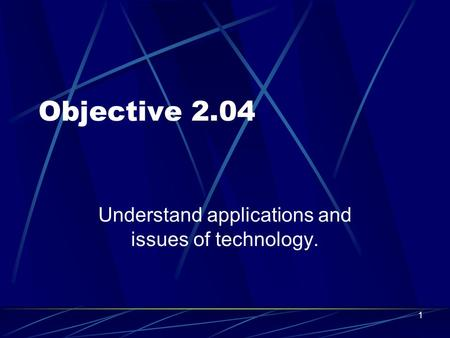 Objective 2.04 Understand applications and issues of technology. 1.