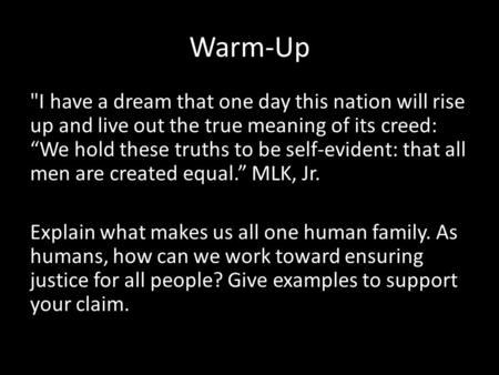 "Warm-Up I have a dream that one day this nation will rise up and live out the true meaning of its creed: ""We hold these truths to be self-evident: that."