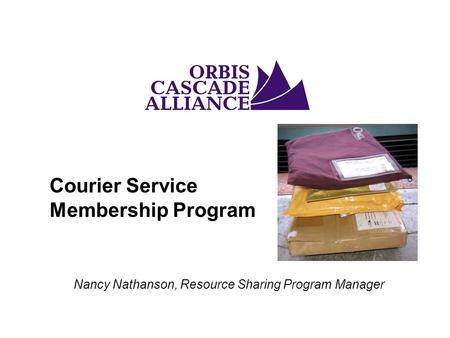 Courier Service Membership Program Nancy Nathanson, Resource Sharing Program Manager.