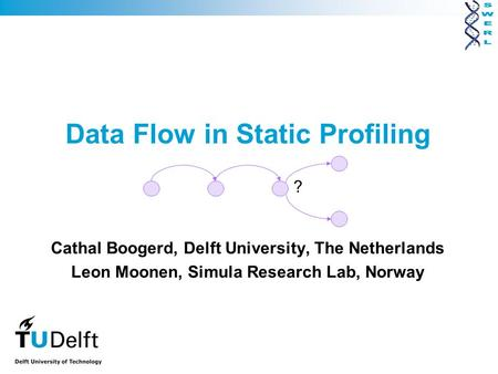 Data Flow in Static Profiling Cathal Boogerd, Delft University, The Netherlands Leon Moonen, Simula Research Lab, Norway ?