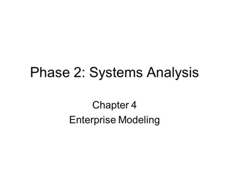 Phase 2: Systems Analysis Chapter 4 Enterprise Modeling.