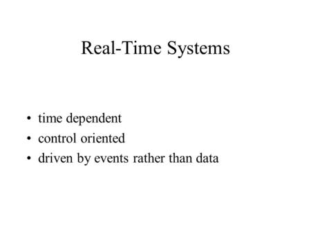 Real-Time Systems time dependent control oriented driven by events rather than data.