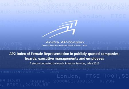 AP2 Index of Female Representation in publicly-quoted companies: boards, executive managements and employees A study conducted by Nordic Investor Services,