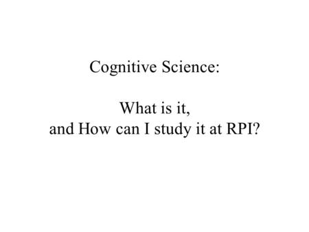 Cognitive Science: What is it, and How can I study it at RPI?