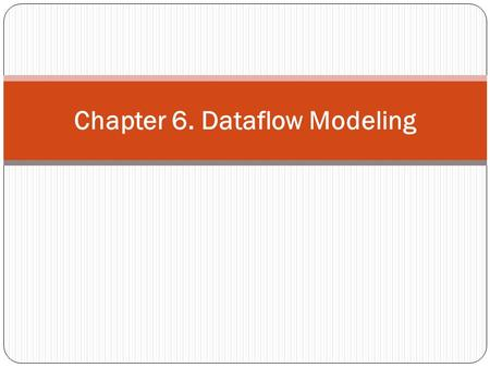 Chapter 6. Dataflow Modeling. Continuous Assignments The left hand side always be a scalar or vector net or a concatenation of scalar and vector nets.