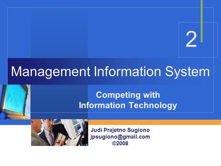 Management Information System Competing with Information Technology 2 Judi Prajetno Sugiono ©2008.