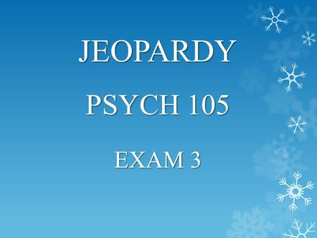 PSYCH 105 EXAM 3 JEOPARDY. 100 200 300 400 500 UNVEILING THE TRUTH BREAKING THROUGH THE BREAKTHROUGH MYTH BLUEPRINTS FOR CONSTRUCTING PSYCHOLOGY ADVANCED.