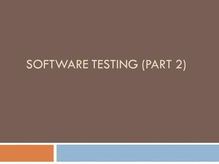 SOFTWARE TESTING (PART 2). White Box Testing  White box testing (a.k.a. clear box testing, glass box testing, transparent box testing, or structural.