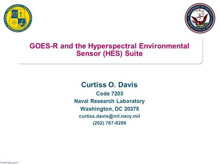 NRL09/21/2004_Davis.1 GOES-R and the Hyperspectral Environmental Sensor (HES) Suite Curtiss O. Davis Code 7203 Naval Research Laboratory Washington, DC.