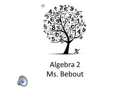 Algebra 2 Ms. Bebout Curriculum Chapter 1: Data and Linear Representations Chapter 2: Numbers and Functions Chapter 3: Systems of Linear Equations and.