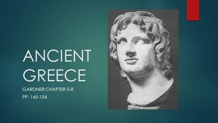ANCIENT GREECE GARDNER CHAPTER 5-8 PP. 145-154. HELLENISTIC PERIOD  Alexander's conquest of the Near East and Egypt ushers in a new cultural age called.