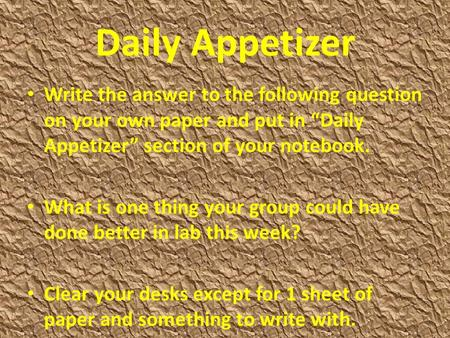 "Daily Appetizer Write the answer to the following question on your own paper and put in ""Daily Appetizer"" section of your notebook. What is one thing your."