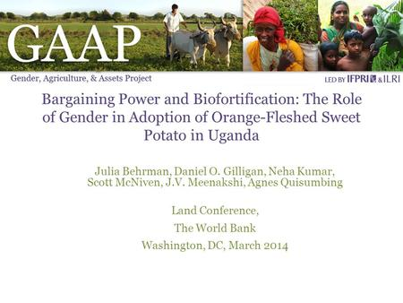 Bargaining Power and Biofortification: The Role of Gender in Adoption of Orange-Fleshed Sweet Potato in Uganda Julia Behrman, Daniel O. Gilligan, Neha.