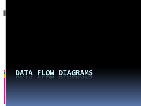 Documenting the Flow of Information within a System  A Data flow diagram (DFDs) describes the flow of data within an information system, while ignoring.