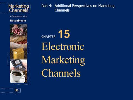 CHAPTER 15 Electronic Marketing Channels Part 4: Additional Perspectives on Marketing Channels.