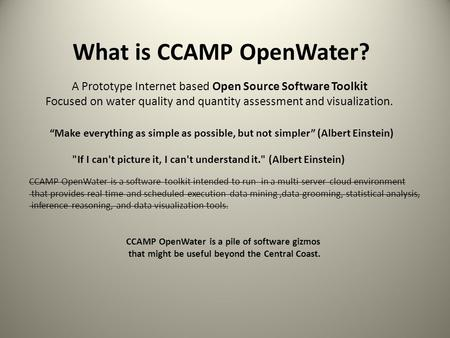 What is CCAMP OpenWater? A Prototype Internet based Open Source Software Toolkit Focused on water quality and quantity assessment and visualization. CCAMP.