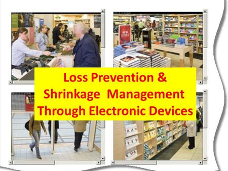 Loss Prevention & Shrinkage Management Through Electronic Devices.
