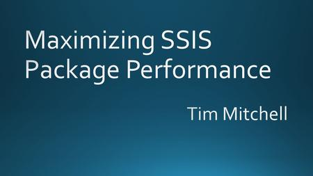 2 Overview of SSIS performance Troubleshooting methods Performance tips.