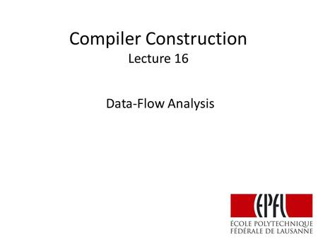 Compiler Construction Lecture 16 Data-Flow Analysis.