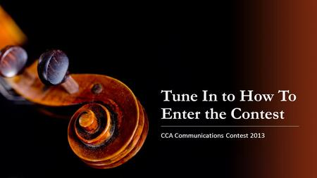 Tune In to How To Enter the Contest CCA Communications Contest 2013.