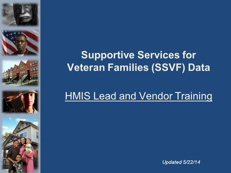Supportive Services for Veteran Families (SSVF) Data HMIS Lead and Vendor Training Updated 5/22/14.