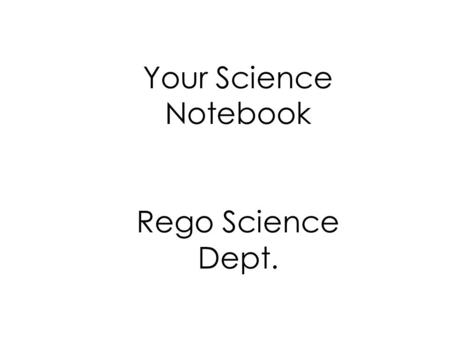 Your Science Notebook Rego Science Dept.. QOD: Think, Pair, Share… Why are science notebooks/ journals helpful and benificial?