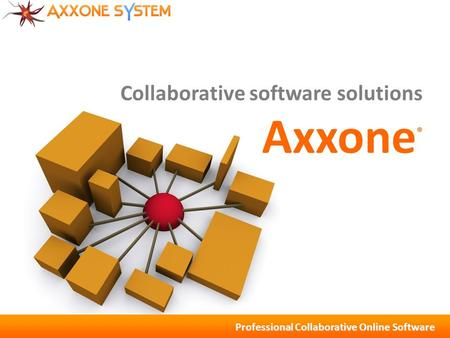 Professional Collaborative Online Software Collaborative software solutions Axxone ®
