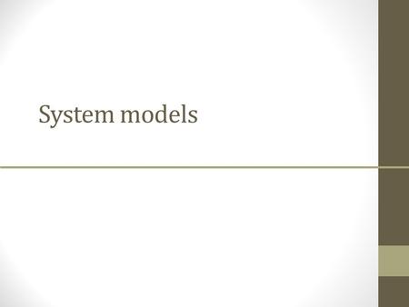 System models. System modelling System modelling helps the analyst to understand the functionality of the system and models are used to communicate with.