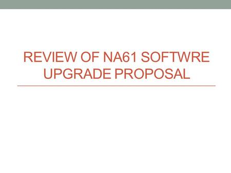 REVIEW OF NA61 SOFTWRE UPGRADE PROPOSAL. Mandate The NA61 experiment is contemplating to rewrite its fortran software in modern technology and are requesting.