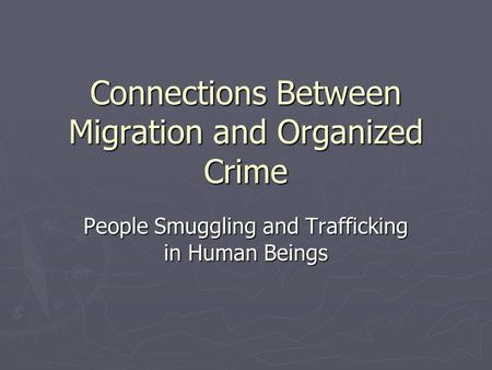 Connections Between Migration and Organized Crime People Smuggling and Trafficking in Human Beings.