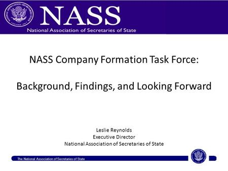 Leslie Reynolds Executive Director National Association of Secretaries of State The National Association of Secretaries of State NASS Company Formation.