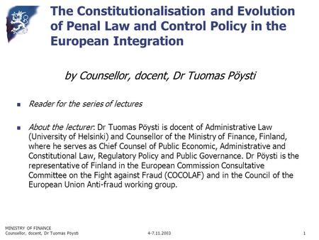 MINISTRY OF FINANCE 4-7.11.2003Counsellor, docent, Dr Tuomas Pöysti1 The Constitutionalisation and Evolution of Penal Law and Control Policy in the European.