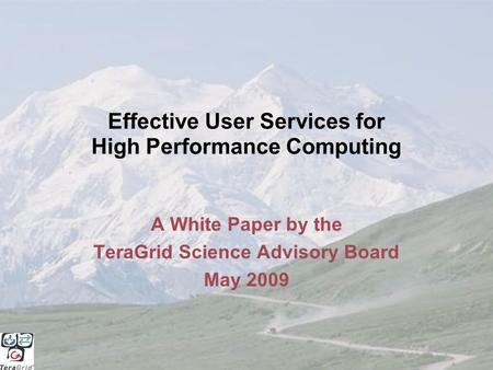 Effective User Services for High Performance Computing A White Paper by the TeraGrid Science Advisory Board May 2009.