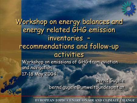 EUROPEAN TOPIC CENTRE ON AIR AND CLIMATE CHANGE Workshop on energy balances and energy related GHG emission inventories – recommendations and follow-up.