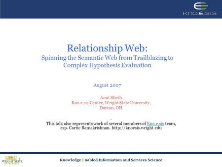 Knowledge Enabled Information and Services Science Relationship Web: Spinning the Semantic Web from Trailblazing to Complex Hypothesis Evaluation August.